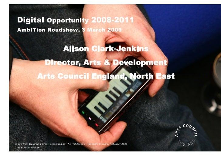 Digital Opportunity 2008-2011  AmbITion Roadshow, 3 March 2009                                        Alison Clark-Jenkins...