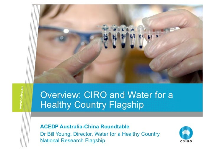 Overview: CIRO and Water for aHealthy Country FlagshipACEDP Australia-China RoundtableDr Bill Young, Director, Water for a...