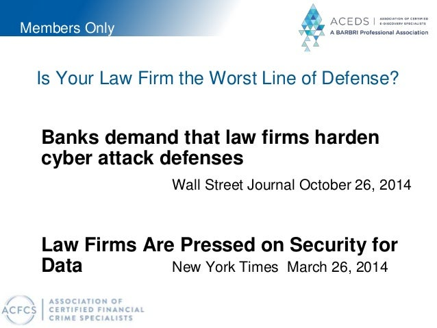 Members Only Is Your Law Firm the Worst Line of Defense? Banks demand that law firms harden cyber attack defenses Wall Str...