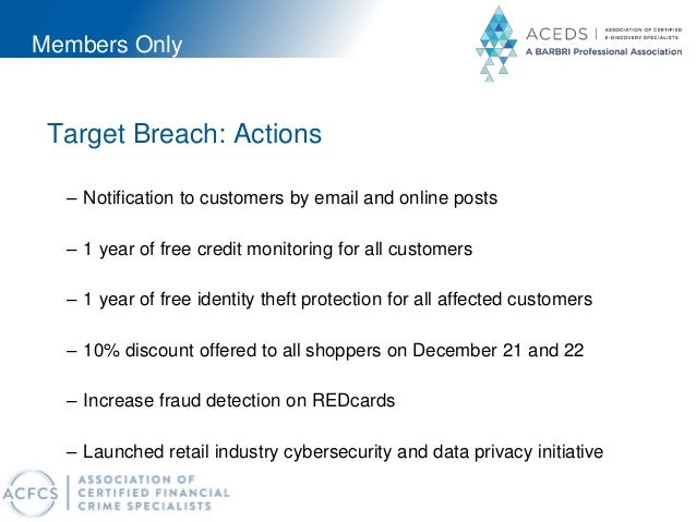 Members Only Target Breach: Actions – Notification to customers by email and online posts – 1 year of free credit monitori...