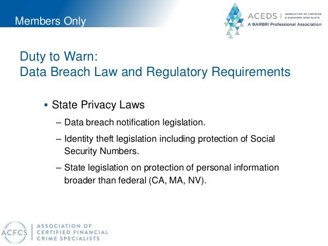 Members Only Duty to Warn: Data Breach Law and Regulatory Requirements  State Privacy Laws – Data breach notification leg...