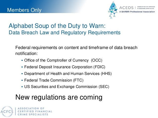 Members Only Alphabet Soup of the Duty to Warn: Data Breach Law and Regulatory Requirements Federal requirements on conten...
