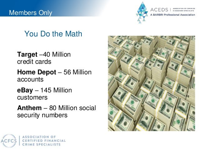 Members Only Target –40 Million credit cards Home Depot – 56 Million accounts eBay – 145 Million customers Anthem – 80 Mil...