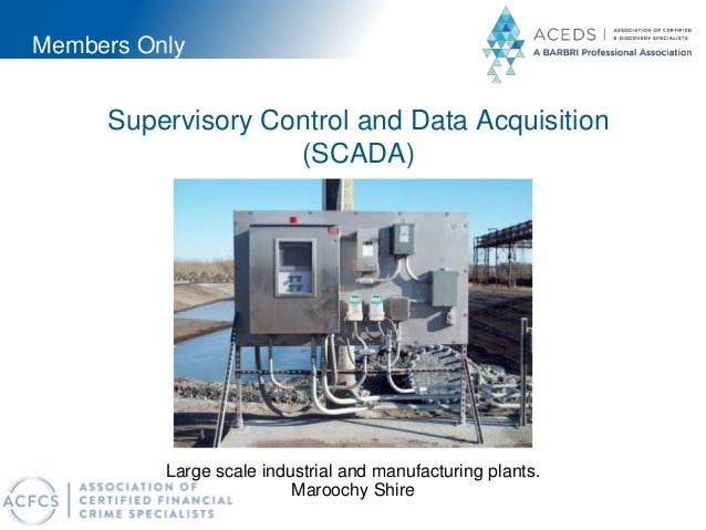 Members Only Supervisory Control and Data Acquisition (SCADA) Large scale industrial and manufacturing plants. Maroochy Sh...