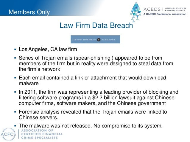 Members Only Law Firm Data Breach  Los Angeles, CA law firm  Series of Trojan emails (spear-phishing ) appeared to be fr...