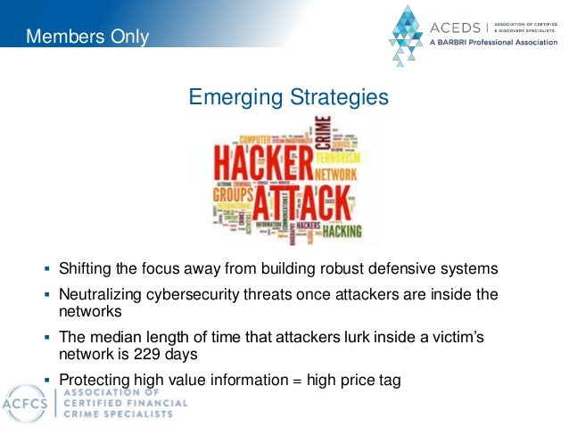 Members Only Emerging Strategies  Shifting the focus away from building robust defensive systems  Neutralizing cybersecu...