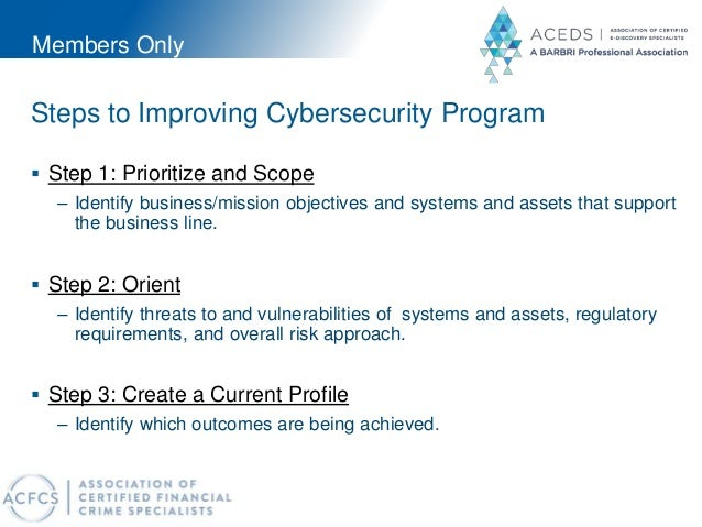 Members Only Steps to Improving Cybersecurity Program  Step 1: Prioritize and Scope – Identify business/mission objective...