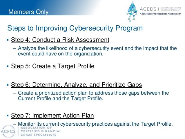 Members Only Steps to Improving Cybersecurity Program  Step 4: Conduct a Risk Assessment – Analyze the likelihood of a cy...