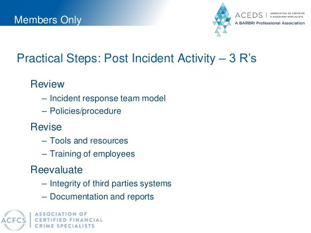 Members Only Practical Steps: Post Incident Activity – 3 R's Review – Incident response team model – Policies/procedure Re...
