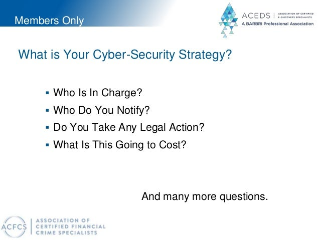 Members Only What is Your Cyber-Security Strategy?  Who Is In Charge?  Who Do You Notify?  Do You Take Any Legal Action...