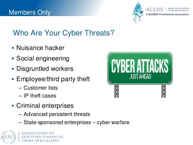 Members Only Who Are Your Cyber Threats?  Nuisance hacker  Social engineering  Disgruntled workers  Employee/third par...
