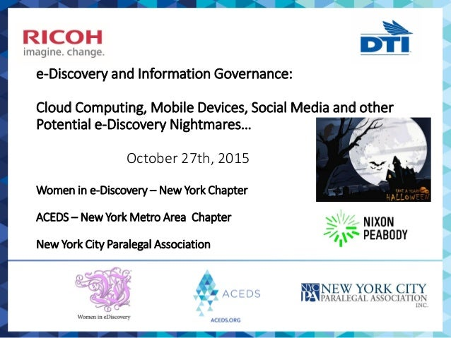 e-Discovery and Information Governance: Cloud Computing, Mobile Devices, Social Media and other Potential e-Discovery Nig...