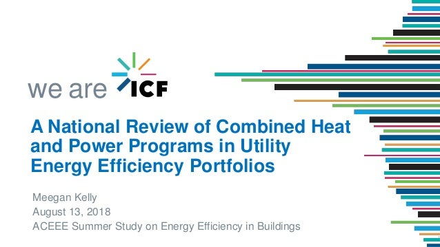 we are Meegan Kelly August 13, 2018 ACEEE Summer Study on Energy Efficiency in Buildings 1 A National Review of Combined H...