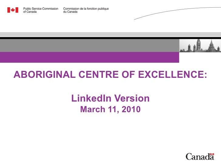 ABORIGINAL CENTRE OF EXCELLENCE: LinkedIn Version March 11, 2010