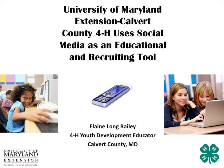 University of Maryland   Extension-CalvertCounty 4-H Uses SocialMedia as an Educational  and Recruiting Tool         Elain...