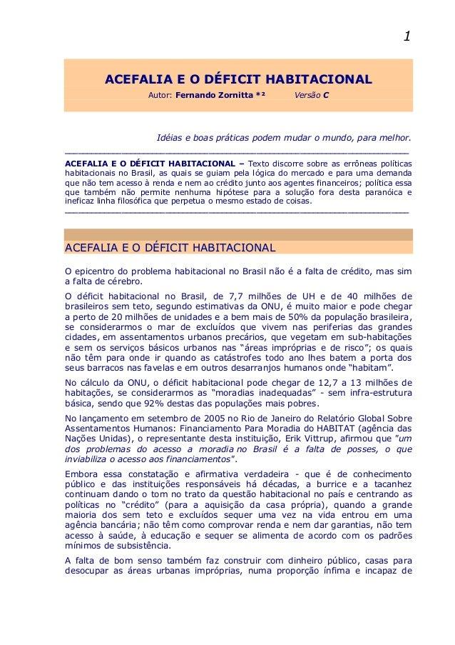 1 ACEFALIA E O DÉFICIT HABITACIONAL Autor: Fernando Zornitta *²  Versão C  Idéias e boas práticas podem mudar o mundo, par...