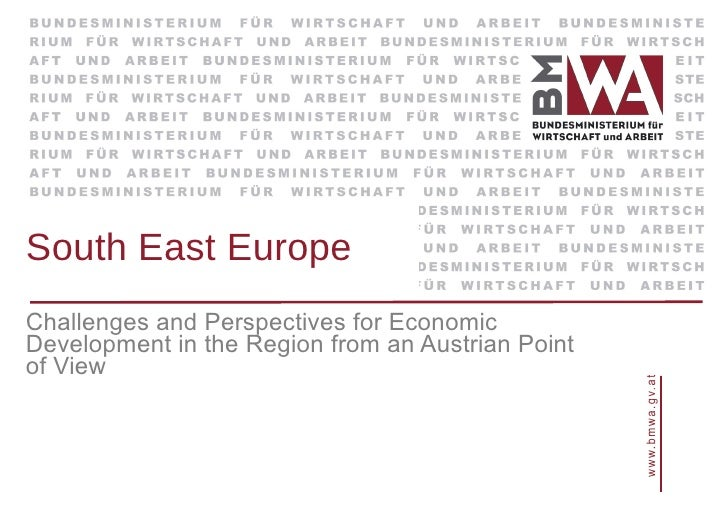 South East Europe Challenges and Perspectives for Economic Development in the Region from an Austrian Point of View
