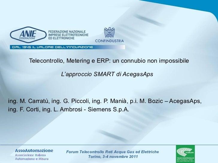 Telecontrollo, Metering e ERP: un connubio non impossibile L'approccio SMART di AcegasAps   ing. M. Carratù, ing. G. Picco...