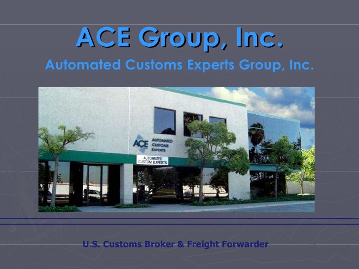 ACE Group, Inc. Automated Customs Experts Group, Inc. U.S. Customs Broker & Freight Forwarder