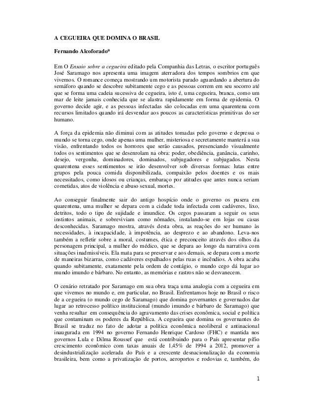 A CEGUEIRA QUE DOMINA O BRASIL Fernando Alcoforado* Em O Ensaio sobre a cegueira editado pela Companhia das Letras, o escr...