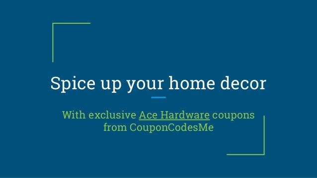 Spice Up Your Home Decor With Exclusive Ace Hardware Coupons From CouponCodesMe
