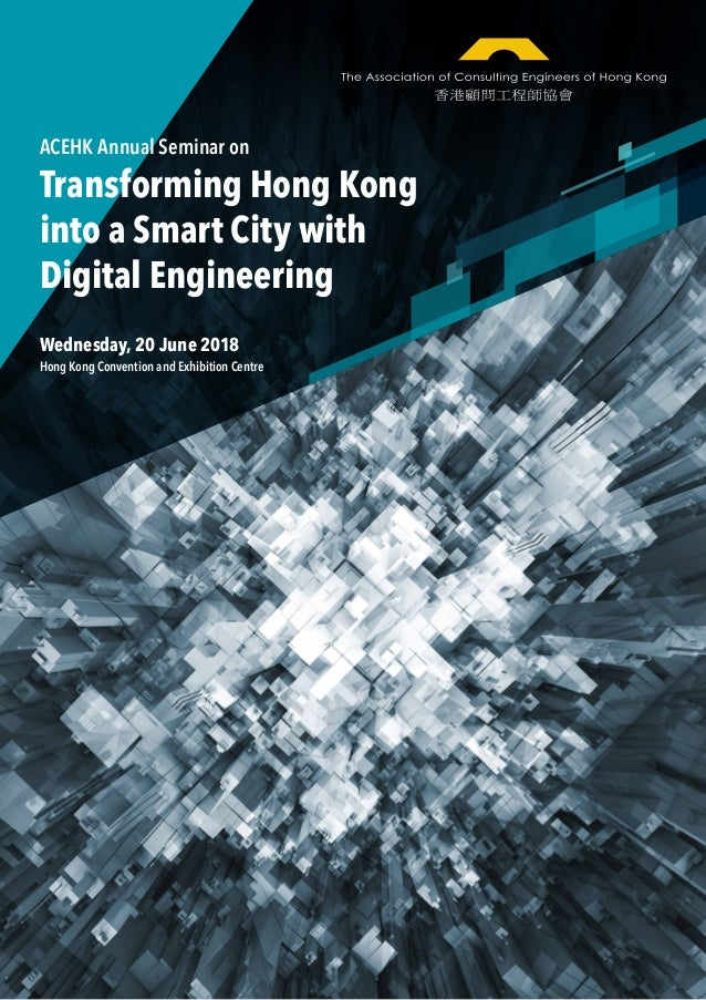 Transforming Hong Kong into a Smart City with Digital Engineering ACEHK Annual Seminar on Wednesday, 20 June 2018 Hong Kon...