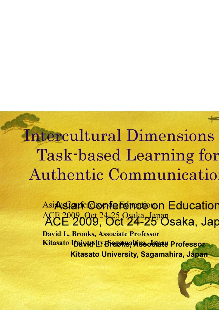 Intercultural Dimensions of Task-based Learning for Authentic Communication Asian Conference on Education  ACE 2009, Oct 2...