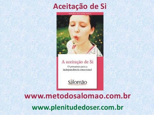 Aceitação de Siwww.metodosalomao.com.br www.plenitudedoser.com.br