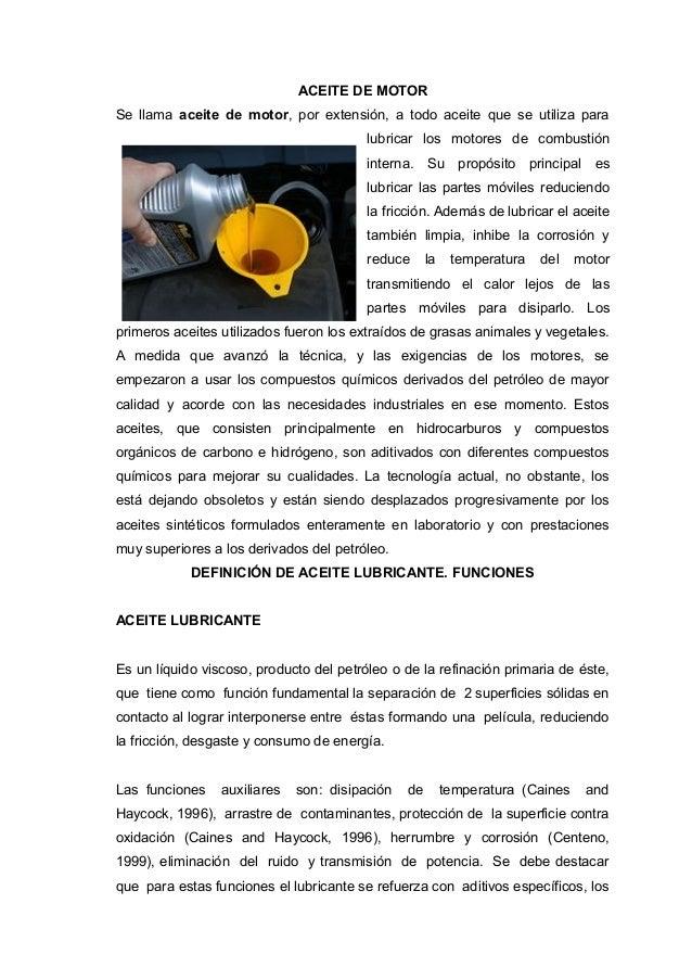 ACEITE DE MOTOR Se llama aceite de motor, por extensión, a todo aceite que se utiliza para lubricar los motores de combust...
