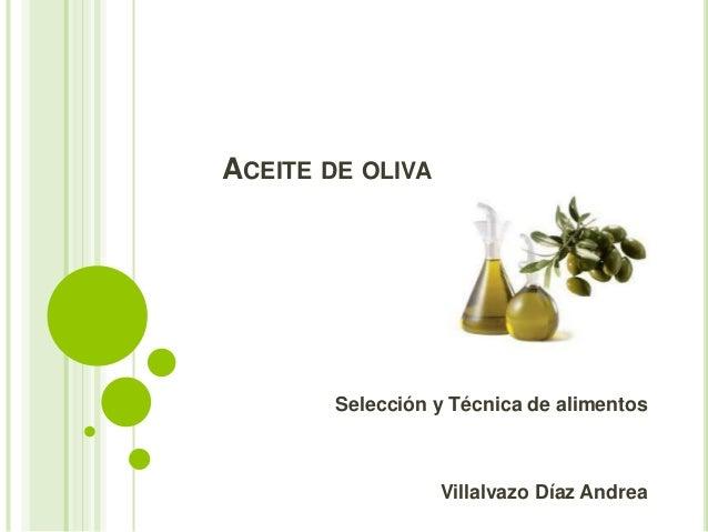 ACEITE DE OLIVA        Selección y Técnica de alimentos                  Villalvazo Díaz Andrea
