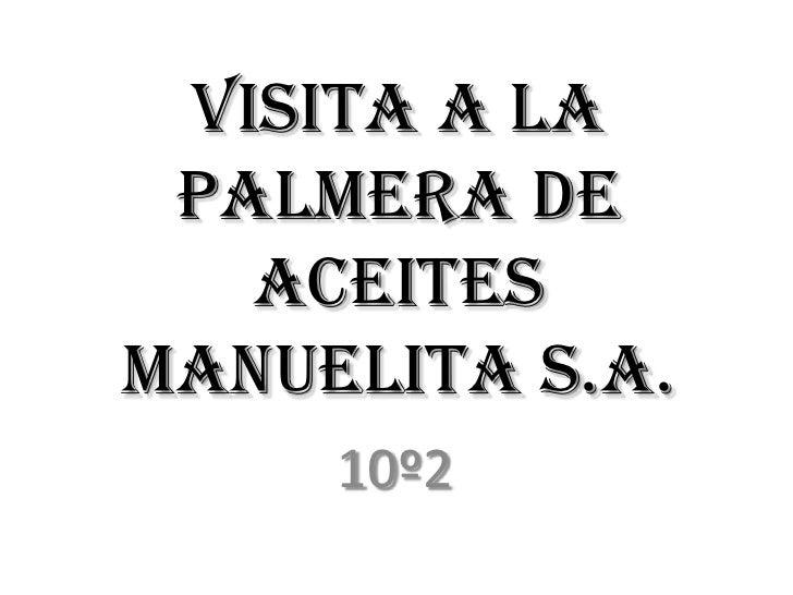 VISITA A LA PALMERA DE ACEITES MANUELITA S.A.<br />10º2<br />