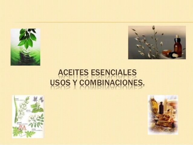 ACEITES ESENCIALESUSOS Y COMBINACIONES.