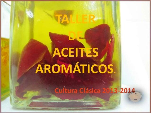TALLER DE ACEITES AROMÁTICOS. Cultura Clásica 2013-2014