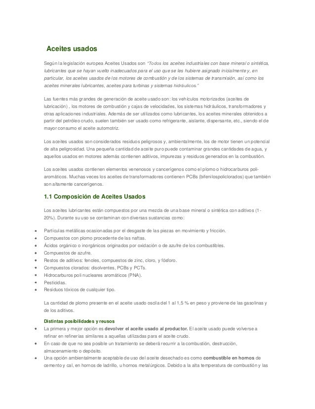 "Aceites usados Según la legislación europea Aceites Usados son ""Todos los aceites industriales con base mineral o sintétic..."