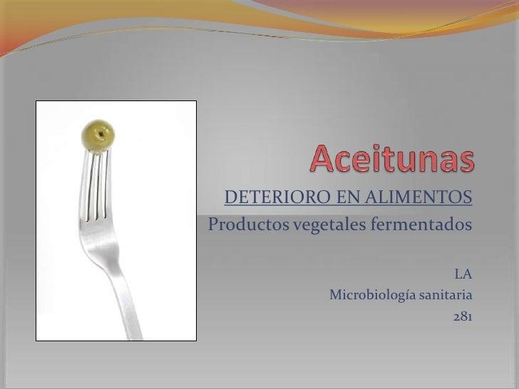 Aceitunas<br />DETERIORO EN ALIMENTOS<br />Productos vegetales fermentados<br />LA<br />Microbiología sanitaria <br />281<...