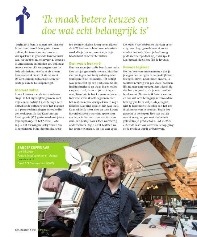 1  'Ik maak betere keuzes en doe wat echt belangrijk is'  'Begin 2013 ben ik samen met Marieke Schoutsen Launchdesk gestar...