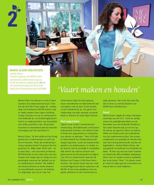2 Marie-Claire van Hessen Leeftijd: 30 jaar Functies: Eigenaar van MCPR, medeoprichter Ground3d (creative agency for 3D pr...