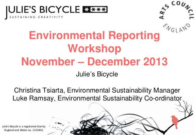 Environmental Reporting Workshop November – December 2013 Julie's Bicycle Christina Tsiarta, Environmental Sustainability ...