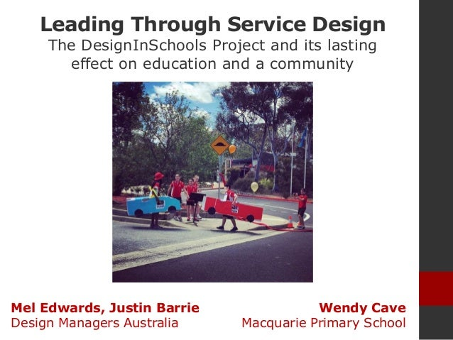 Leading Through Service Design The DesignInSchools Project and its lasting effect on education and a community Wendy Cave ...