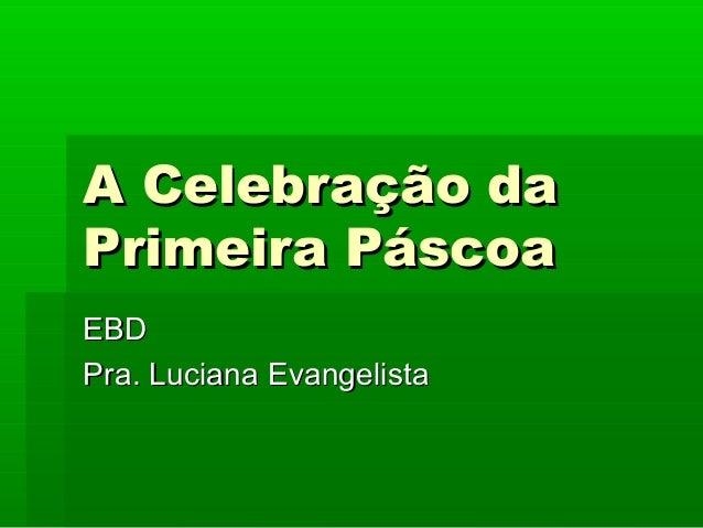 A Celebração da Primeira Páscoa EBD Pra. Luciana Evangelista