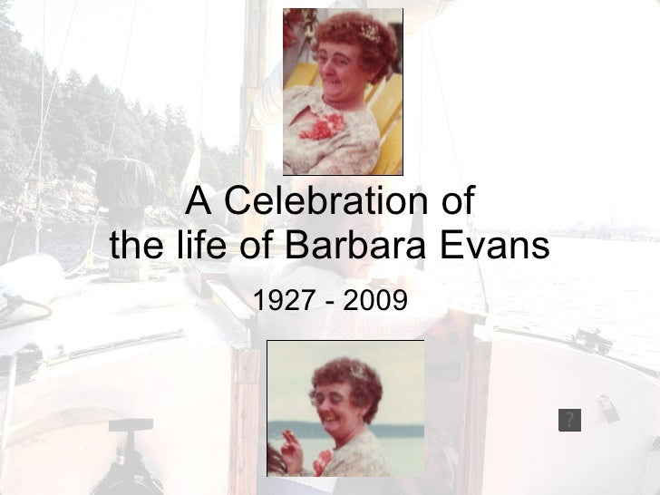 A Celebration of the life of Barbara Evans 1927 - 2009