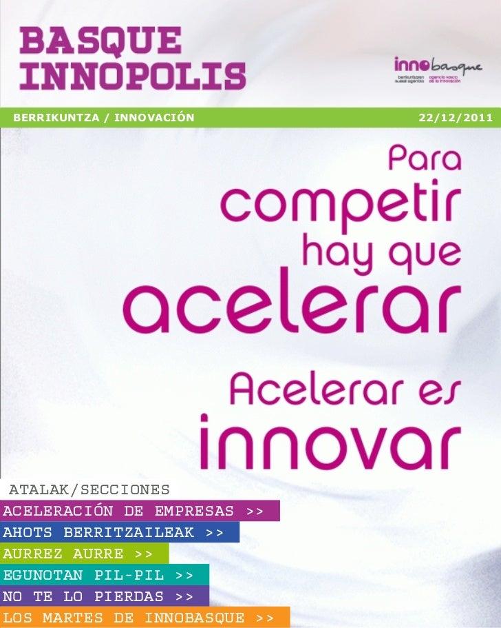 BERRIKUNTZA / INNOVACIÓN     22/12/2011 ATALAK/SECCIONESACELERACIÓN DE EMPRESAS >>AHOTS BERRITZAILEAK >>AURREZ AURRE >>EGU...