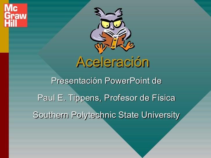 Aceleración    Presentación PowerPoint de Paul E. Tippens, Profesor de FísicaSouthern Polytechnic State University