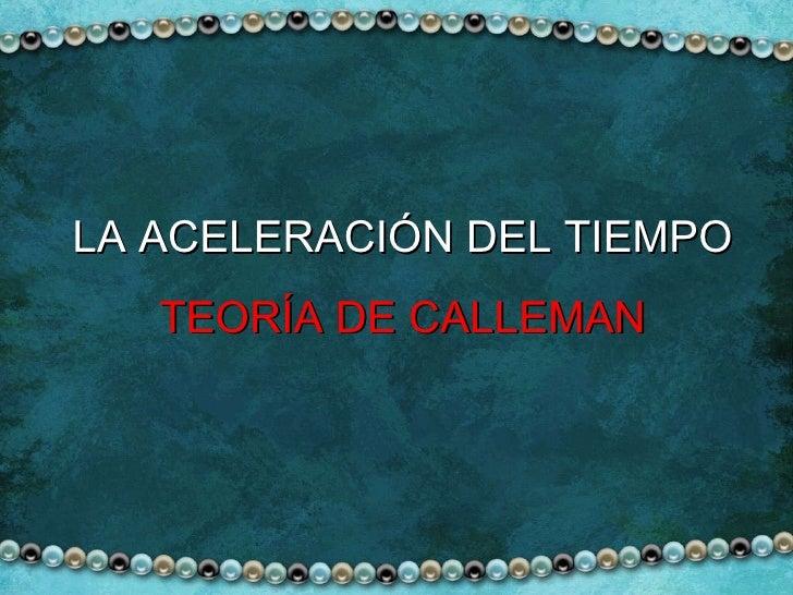LA ACELERACIÓN DEL TIEMPO TEORÍA DE CALLEMAN