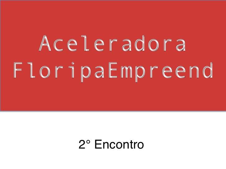 AceleradoraFloripaEmpreend    2° Encontro!