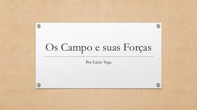 Os Campo e suas Forças Por Lúcio Vega