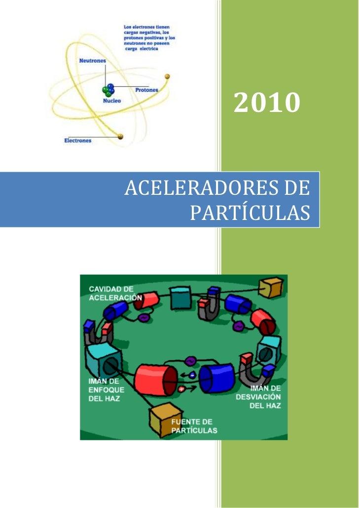 -137160-4521202010ACELERADORES DE PARTÍCULAS-21717004558665 <br />¿QUÉ SON?<br />Los aceleradores de partículas son instru...