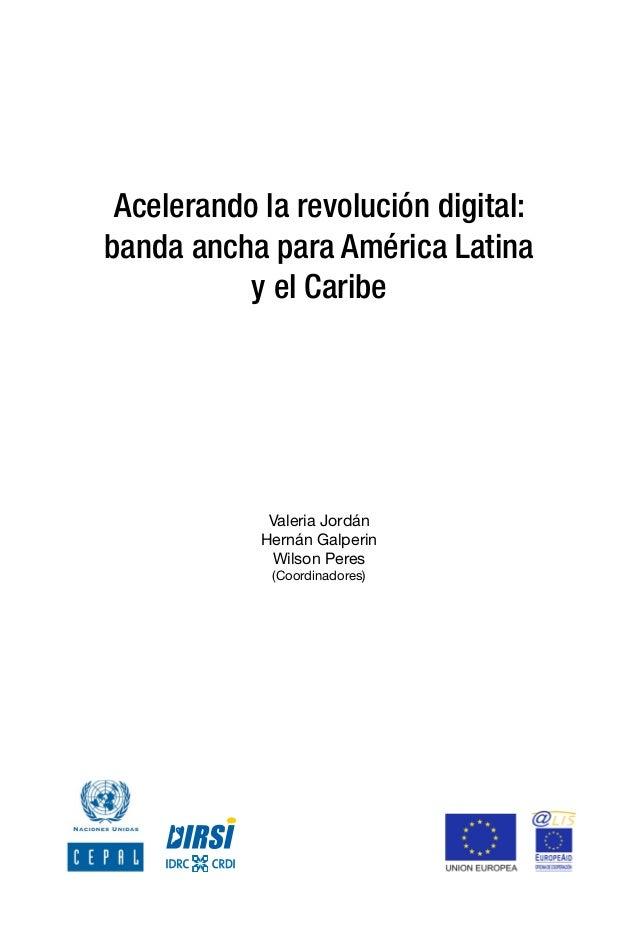 Acelerando la revolución digital: banda ancha para América Latina y el Caribe Valeria Jordán Hernán Galperin Wilson Peres ...