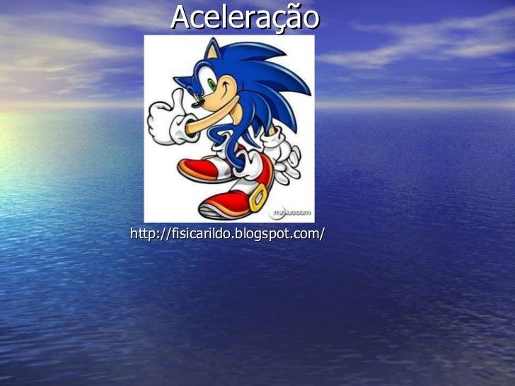 Aceleração <ul><ul><ul><ul><ul><li>http://fisicarildo.blogspot.com/ </li></ul></ul></ul></ul></ul>