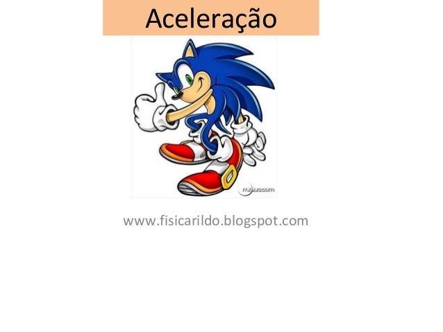 Aceleraçãowww.fisicarildo.blogspot.com